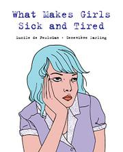 WHAT MAKES GIRLS SICK AND TIRED by Lucille De Pesloüan