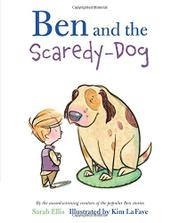 BEN AND THE SCAREDY-DOG by Sarah Ellis