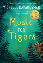 MUSIC FOR TIGERS by Michelle Kadarusman