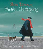 BON VOYAGE, MISTER RODRIGUEZ by Christiane Duchesne
