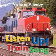 LISTEN UP! TRAIN SONG by Victoria Allenby