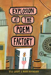 EXPLOSION AT THE POEM FACTORY by Kyle Lukoff