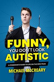 FUNNY, YOU DON'T LOOK AUTISTIC by Michael McCreary