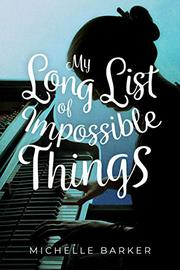 MY LONG LIST OF IMPOSSIBLE THINGS by Michelle Barker