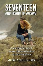 SEVENTEEN AND TRYING TO SURVIVE by Morgan  Gregory