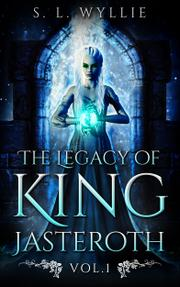 THE LEGACY OF KING JASTEROTH by S.L.  Wyllie