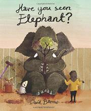 HAVE YOU SEEN ELEPHANT? by David Barrow