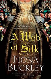 A WEB OF SILK by Fiona Buckley