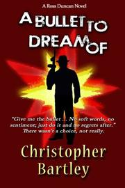 A Bullet to Dream Of by Christopher Bartley