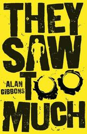 THEY SAW TOO MUCH by Alan Gibbons