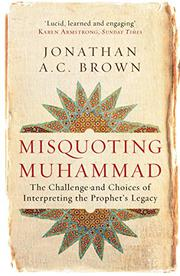 MISQUOTING MUHAMMAD by Jonathan A.C. Brown