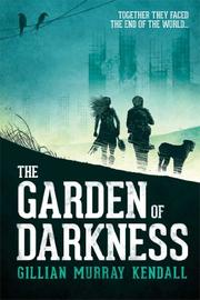 THE GARDEN OF DARKNESS by Gillian Murray Kendall