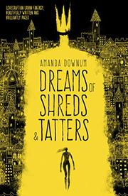 DREAMS OF SHREDS & TATTERS by Amanda Downum
