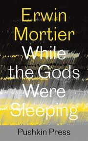 WHILE THE GODS WERE SLEEPING by Erwin Mortier