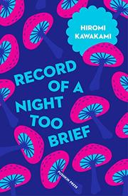 RECORD OF A NIGHT TOO BRIEF by Hiromi Kawakami