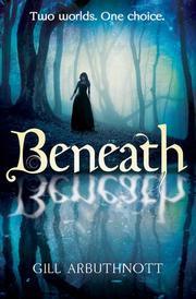 BENEATH by Gill Arbuthnott