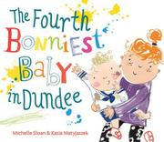 THE FOURTH BONNIEST BABY IN DUNDEE by Michelle Sloan