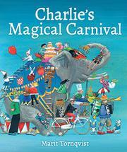 CHARLIE'S MAGICAL CARNIVAL by Marit Törnqvist