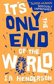 IT'S ONLY THE END OF THE WORLD by J.A. Henderson