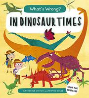 WHAT'S WRONG? IN DINOSAUR TIMES by Catherine Veitch