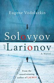SOLOVYOV AND LARIONOV by Eugene Vodolazkin