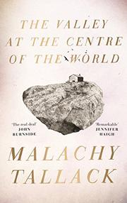 THE VALLEY AT THE CENTRE OF THE WORLD by Malachy Tallack