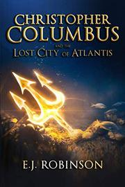CHRISTOPHER COLUMBUS AND THE LOST CITY OF ATLANTIS by E.J. Robinson