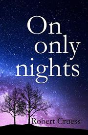 ON ONLY NIGHTS by Robert Cruess