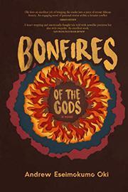 BONFIRES OF THE GODS by Andrew Eseimokumo  Oki