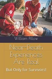 NEAR-DEATH EXPERIENCES ARE REAL by William  Pillow
