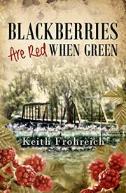 BLACKBERRIES ARE RED WHEN GREEN by Keith Frohreich