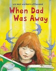 WHEN DAD WAS AWAY by Liz Weir