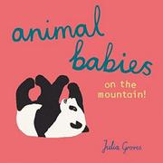 ANIMAL BABIES ON THE MOUNTAIN! by Julia Groves