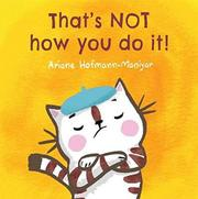 THAT'S NOT HOW YOU DO IT! by Ariane Hofmann-Maniyar