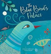 THE BLUE BIRD'S PALACE by Orianne Lallemand