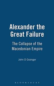 ALEXANDER THE GREAT FAILURE by John D. Grainger