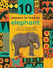 10 REASONS TO LOVE AN ELEPHANT by Catherine Barr