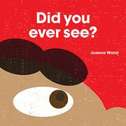 DID YOU EVER SEE? by Joanna Walsh