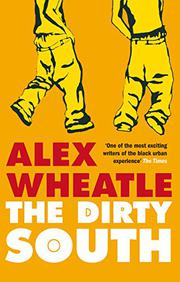 THE DIRTY SOUTH by Alex Wheatle