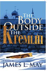 THE BODY OUTSIDE THE KREMLIN by James L. May
