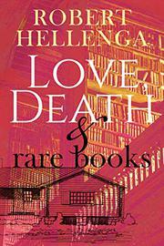 LOVE, DEATH & RARE BOOKS by Robert Hellenga