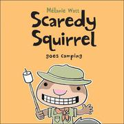 SCAREDY SQUIRREL GOES CAMPING by Mélanie Watt