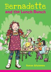 BERNADETTE AND THE LUNCH BUNCH by Susan Glickman