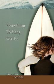 SOMETHING TO HANG ON TO by Beverley Brenna