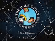 The Hole Story of Kirby the Sneak and Arlo the True by Greg Williamson