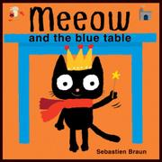MEEOW AND THE BLUE TABLE by Sebastien Braun