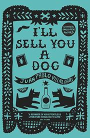 I'LL SELL YOU A DOG by Juan Pablo Villalobos