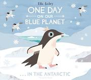 ONE DAY ON OUR BLUE PLANET IN THE ANTARCTIC by Ella Bailey