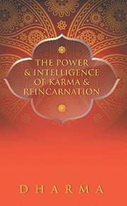 The Power and Intelligence of Karma and Reincarnation by Dharma