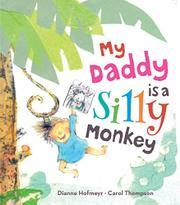MY DADDY IS A SILLY MONKEY by Dianne Hofmeyr